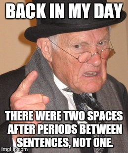 Image result for two spaces after period meme""