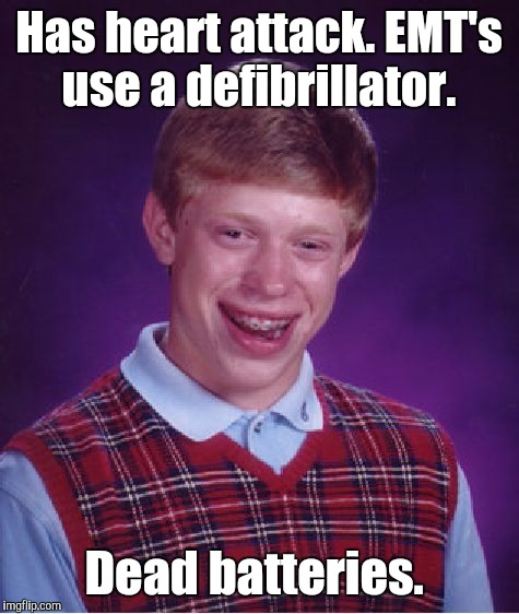 Bad Luck Brian Meme | Has heart attack. EMT's use a defibrillator. Dead batteries. | image tagged in memes,bad luck brian | made w/ Imgflip meme maker