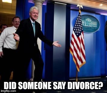 DID SOMEONE SAY DIVORCE? | made w/ Imgflip meme maker