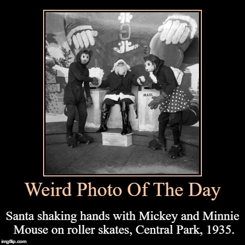 That's How I Remember Mickey Nor Minnie... | Weird Photo Of The Day | Santa shaking hands with Mickey and Minnie Mouse on roller skates, Central Park, 1935. | image tagged in funny,demotivationals,weird,photo of the day,santa claus,mickey and minnie mouse | made w/ Imgflip demotivational maker