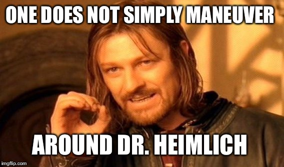 One Does Not Simply Meme | ONE DOES NOT SIMPLY MANEUVER AROUND DR. HEIMLICH | image tagged in memes,one does not simply | made w/ Imgflip meme maker