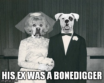 HIS EX WAS A BONEDIGGER | made w/ Imgflip meme maker