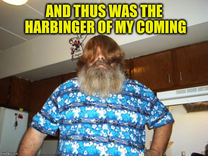 AND THUS WAS THE HARBINGER OF MY COMING | made w/ Imgflip meme maker
