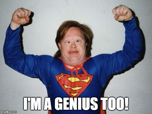 I'M A GENIUS TOO! | made w/ Imgflip meme maker