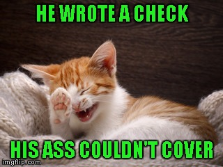 HE WROTE A CHECK HIS ASS COULDN'T COVER | made w/ Imgflip meme maker