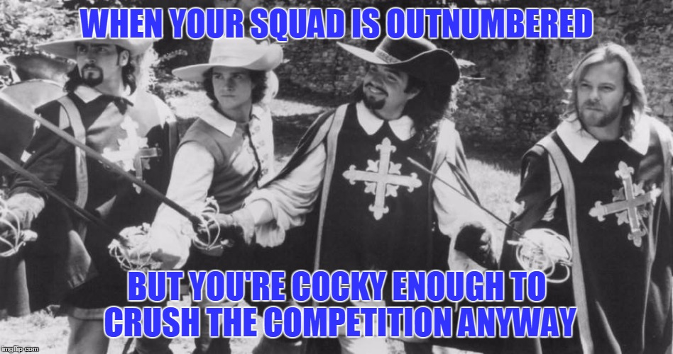 Squad Goals |  WHEN YOUR SQUAD IS OUTNUMBERED; BUT YOU'RE COCKY ENOUGH TO CRUSH THE COMPETITION ANYWAY | image tagged in squad goals | made w/ Imgflip meme maker