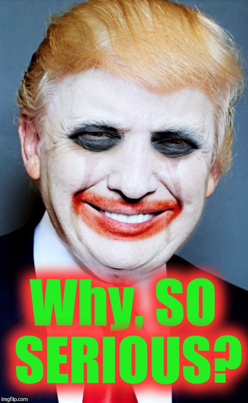 Gentlemen... the game is Lowball Liars' Poker. Aces LOW - JOKER'$ Wild. | Why, SO SERIOUS? | image tagged in donald trump the clown,some men just want to watch the world burn,the joker really,disgusted batman,the most interesting towel i | made w/ Imgflip meme maker