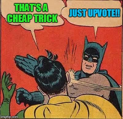 Batman Slapping Robin Meme | THAT'S A CHEAP TRICK JUST UPVOTE!! | image tagged in memes,batman slapping robin | made w/ Imgflip meme maker