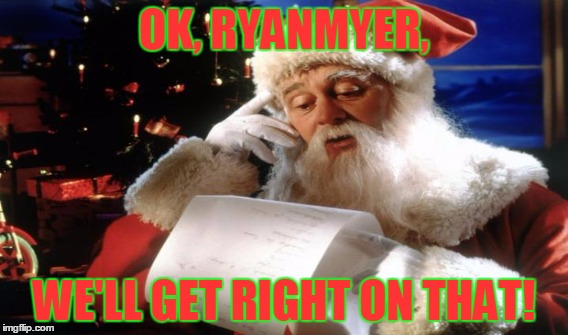 OK, RYANMYER, WE'LL GET RIGHT ON THAT! | made w/ Imgflip meme maker
