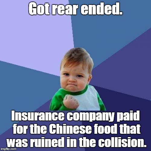 Success Kid Meme | Got rear ended. Insurance company paid for the Chinese food that was ruined in the collision. | image tagged in memes,success kid | made w/ Imgflip meme maker