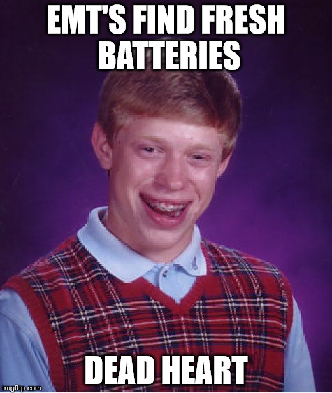 Bad Luck Brian Meme | EMT'S FIND FRESH BATTERIES DEAD HEART | image tagged in memes,bad luck brian | made w/ Imgflip meme maker
