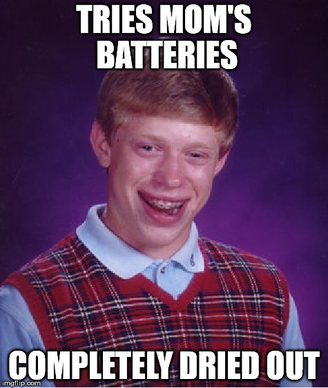 Bad Luck Brian Meme | TRIES MOM'S BATTERIES COMPLETELY DRIED OUT | image tagged in memes,bad luck brian | made w/ Imgflip meme maker