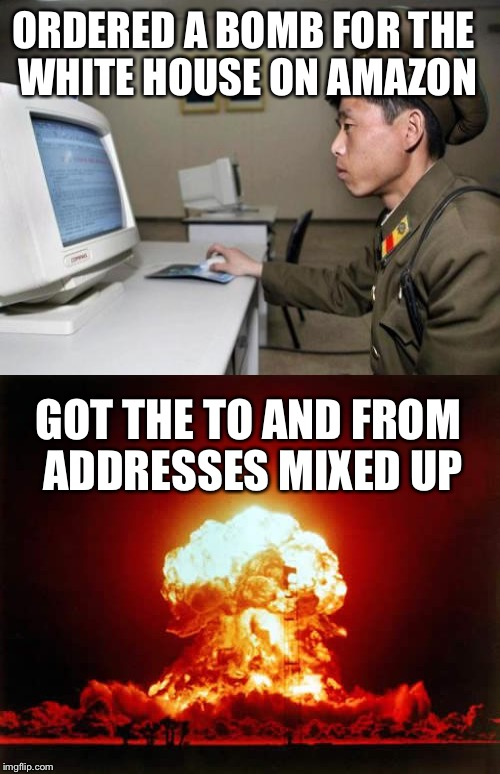 ORDERED A BOMB FOR THE WHITE HOUSE ON AMAZON GOT THE TO AND FROM ADDRESSES MIXED UP | made w/ Imgflip meme maker