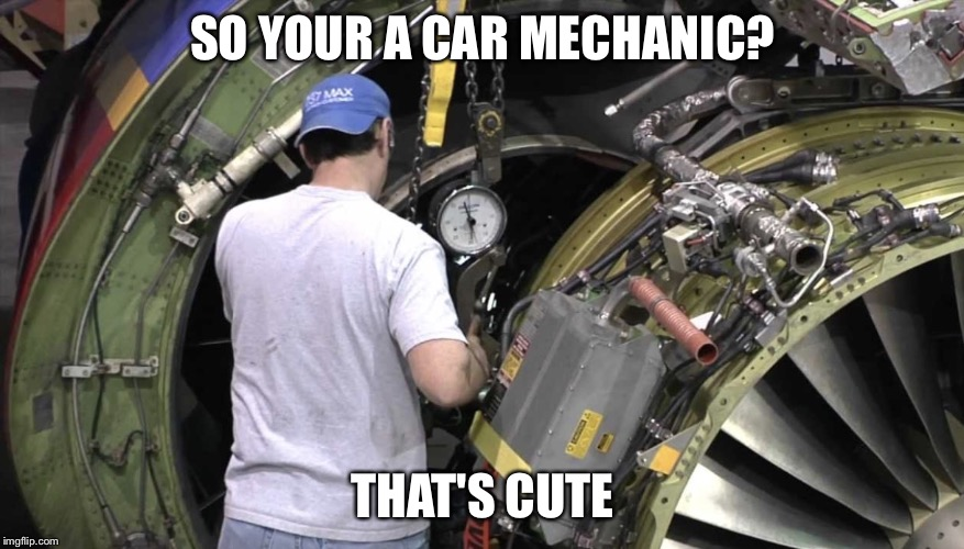 SO YOUR A CAR MECHANIC? THAT'S CUTE | image tagged in mechanic | made w/ Imgflip meme maker