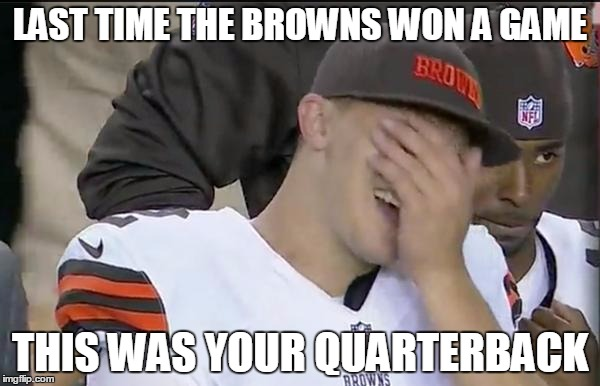 Jonnhy Manziel Last Quarterback to win a game for Browns | LAST TIME THE BROWNS WON A GAME THIS WAS YOUR QUARTERBACK | image tagged in johnny manziel,cleveland browns,last quarterback to win a game for the bowns,clevelnd,browns | made w/ Imgflip meme maker
