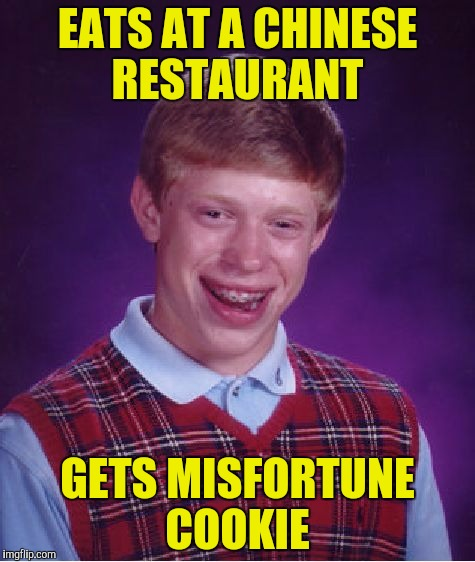 Bad Luck Brian Meme | EATS AT A CHINESE RESTAURANT GETS MISFORTUNE COOKIE | image tagged in memes,bad luck brian | made w/ Imgflip meme maker