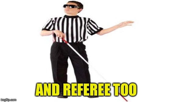 AND REFEREE TOO | made w/ Imgflip meme maker