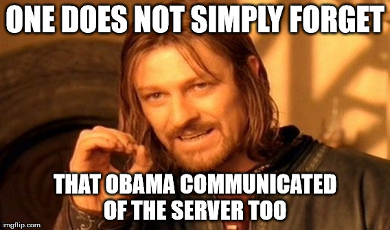 One Does Not Simply Meme | ONE DOES NOT SIMPLY FORGET THAT OBAMA COMMUNICATED OF THE SERVER TOO | image tagged in memes,one does not simply | made w/ Imgflip meme maker