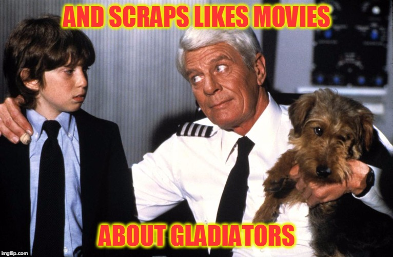AND SCRAPS LIKES MOVIES ABOUT GLADIATORS | made w/ Imgflip meme maker