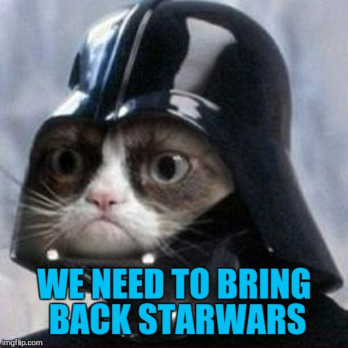 WE NEED TO BRING BACK STARWARS | made w/ Imgflip meme maker