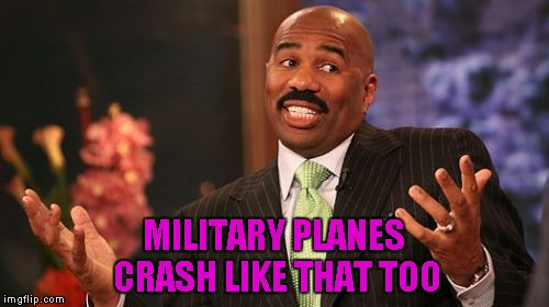 Steve Harvey Meme | MILITARY PLANES CRASH LIKE THAT TOO | image tagged in memes,steve harvey | made w/ Imgflip meme maker