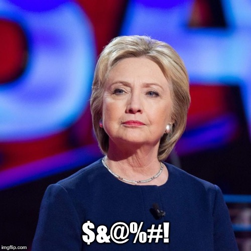 Lying Hillary Clinton | $&@%#! | image tagged in lying hillary clinton | made w/ Imgflip meme maker