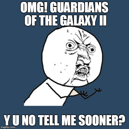 Y U No Meme | OMG! GUARDIANS OF THE GALAXY II Y U NO TELL ME SOONER? | image tagged in memes,y u no | made w/ Imgflip meme maker