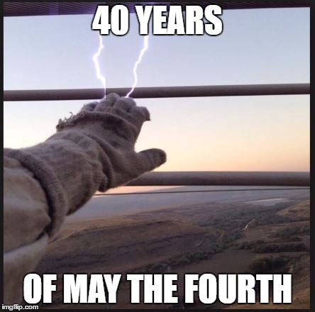 star wars anniversary | 40 YEARS OF MAY THE FOURTH | image tagged in may the force be with you | made w/ Imgflip meme maker