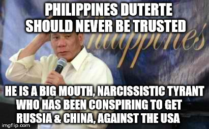 PHILIPPINES DUTERTE          SHOULD NEVER BE TRUSTED HE IS A BIG MOUTH, NARCISSISTIC TYRANT WHO HAS BEEN CONSPIRING TO GET           RUSSIA  | image tagged in dutertekamot | made w/ Imgflip meme maker