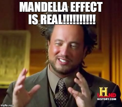 Ancient Aliens | MANDELLA EFFECT IS REAL!!!!!!!!!! | image tagged in memes,ancient aliens | made w/ Imgflip meme maker