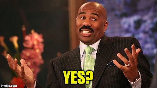 Steve Harvey Meme | YES? | image tagged in memes,steve harvey | made w/ Imgflip meme maker