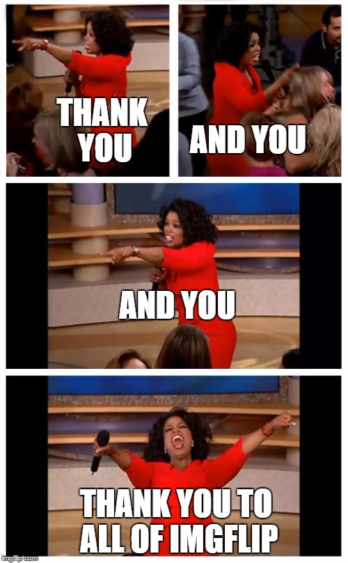 Just Got To 20,000 Points!! Thank you all! | THANK YOU THANK YOU TO ALL OF IMGFLIP AND YOU AND YOU | image tagged in memes,oprah you get a car everybody gets a car | made w/ Imgflip meme maker