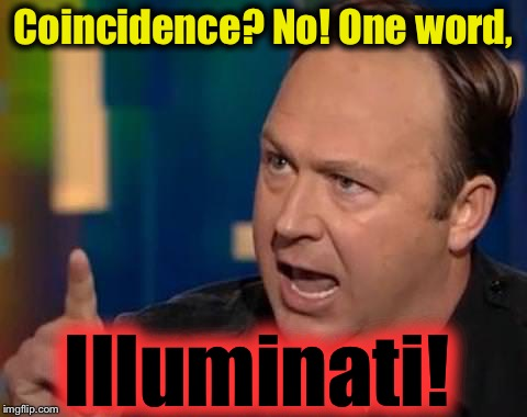 Coincidence? No! One word, Illuminati! | made w/ Imgflip meme maker