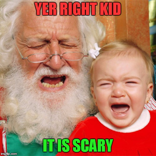 YER RIGHT KID IT IS SCARY | made w/ Imgflip meme maker