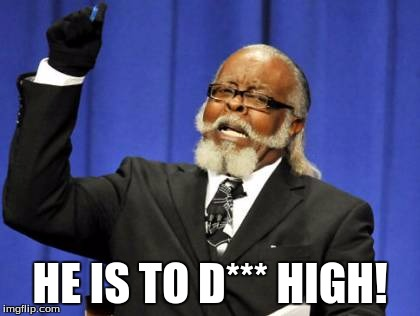 HE IS TO D*** HIGH! | image tagged in memes,too damn high | made w/ Imgflip meme maker