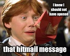 I knew I should not have opened that hitmail message | made w/ Imgflip meme maker