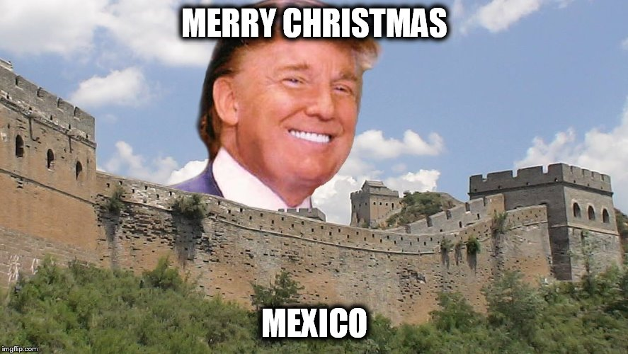 Trump | MERRY CHRISTMAS MEXICO | image tagged in merry christmas | made w/ Imgflip meme maker