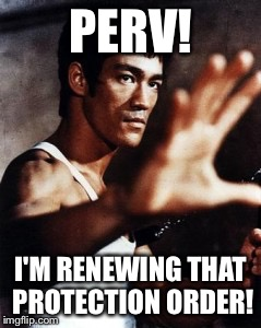PERV! I'M RENEWING THAT PROTECTION ORDER! | made w/ Imgflip meme maker
