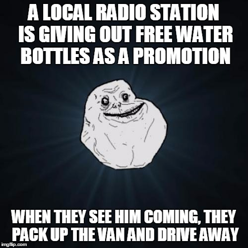 A LOCAL RADIO STATION IS GIVING OUT FREE WATER BOTTLES AS A PROMOTION WHEN THEY SEE HIM COMING, THEY PACK UP THE VAN AND DRIVE AWAY | made w/ Imgflip meme maker