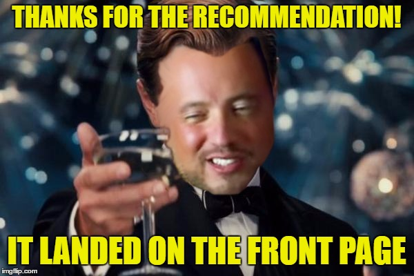 THANKS FOR THE RECOMMENDATION! IT LANDED ON THE FRONT PAGE | made w/ Imgflip meme maker