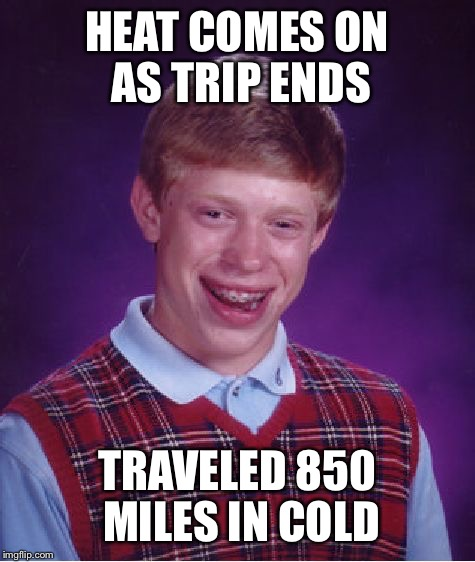 Bad Luck Brian Meme | HEAT COMES ON AS TRIP ENDS TRAVELED 850 MILES IN COLD | image tagged in memes,bad luck brian | made w/ Imgflip meme maker