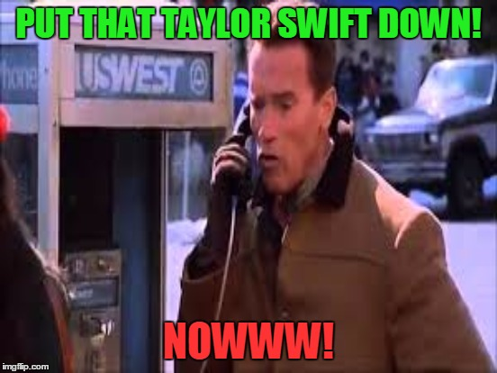 PUT THAT TAYLOR SWIFT DOWN! NOWWW! | made w/ Imgflip meme maker