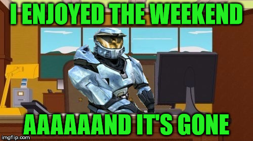 Aaaaand the weekend is over... :( | I ENJOYED THE WEEKEND AAAAAAND IT'S GONE | image tagged in ghostofchurch aaaand it's gone,the weekend is over,going to make bank this coming weekend | made w/ Imgflip meme maker