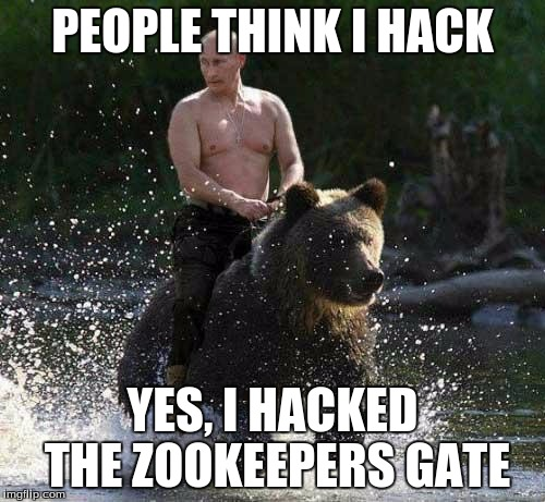 Putin Thats Cute | PEOPLE THINK I HACK YES, I HACKED THE ZOOKEEPERS GATE | image tagged in putin thats cute | made w/ Imgflip meme maker