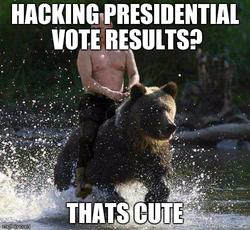 Putin Thats Cute | HACKING PRESIDENTIAL VOTE RESULTS? THATS CUTE | image tagged in putin thats cute | made w/ Imgflip meme maker
