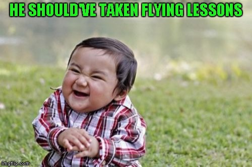 Evil Toddler Meme | HE SHOULD'VE TAKEN FLYING LESSONS | image tagged in memes,evil toddler | made w/ Imgflip meme maker