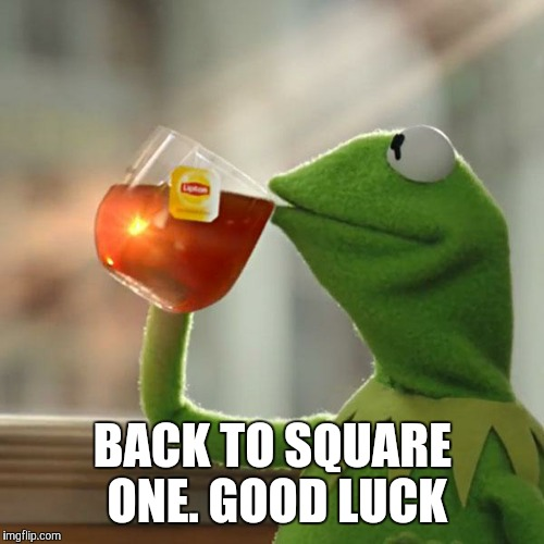 But Thats None Of My Business Meme | BACK TO SQUARE ONE. GOOD LUCK | image tagged in memes,but thats none of my business,kermit the frog | made w/ Imgflip meme maker