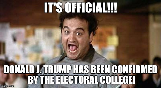 Its Official! | IT'S OFFICIAL!!! DONALD J. TRUMP HAS BEEN CONFIRMED BY THE ELECTORAL COLLEGE! | image tagged in its official | made w/ Imgflip meme maker