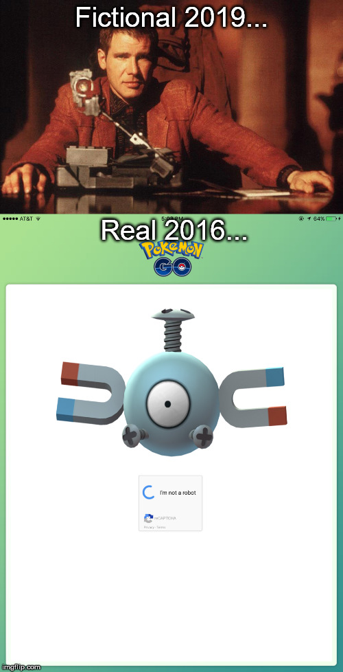 Humanity Test | Fictional 2019... Real 2016... | image tagged in pokemon,pokemon go,replicant,philip k dick | made w/ Imgflip meme maker