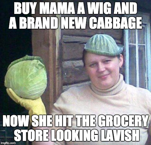 When you're trying to sing along to Starboy and you get to the last verse... |  BUY MAMA A WIG AND A BRAND NEW CABBAGE; NOW SHE HIT THE GROCERY STORE LOOKING LAVISH | image tagged in the weeknd,daft punk,because daft punk,y u no music,cabbage,wig | made w/ Imgflip meme maker